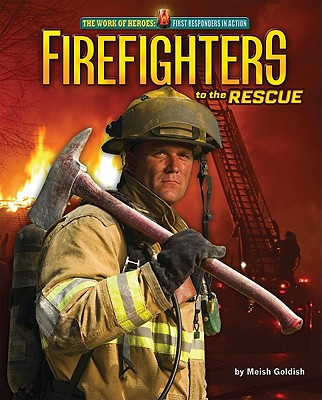 Firefighters to the Rescue By Goldish, Meish